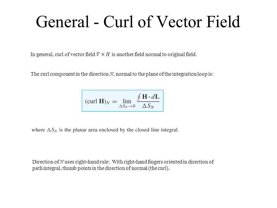General - Curl of Vector Field The curl component in the direction N, normal to the plane of the integration loop is: Direction of N uses right-hand r