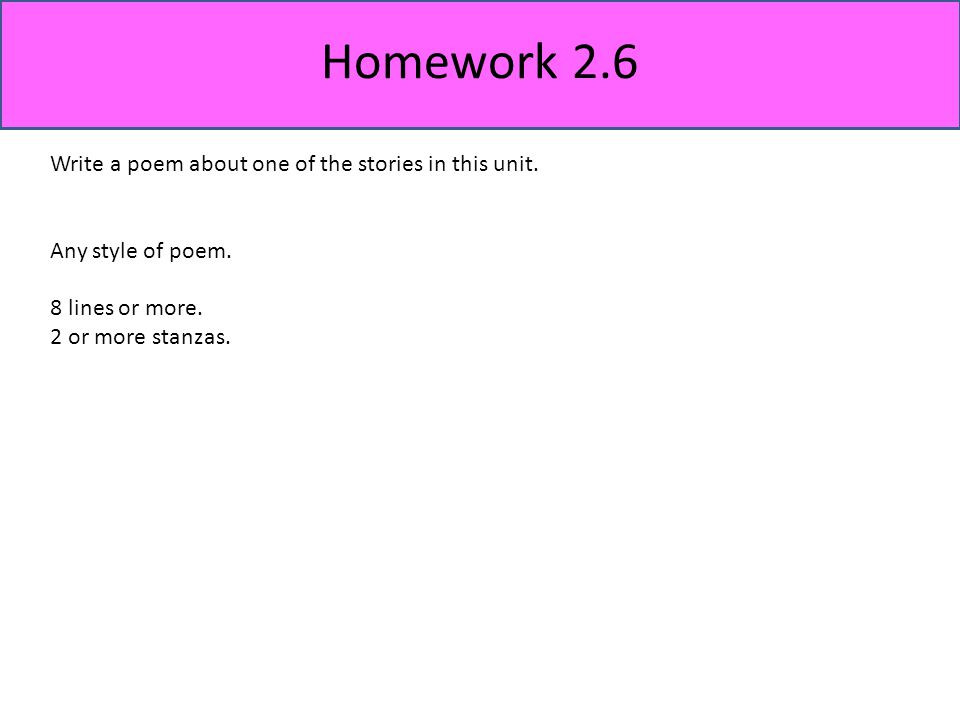 Homework 2.6 Write a poem about one of the stories in this unit. Any style of poem. 8 lines or more. 2 or more stanzas.