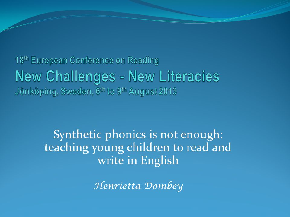 Synthetic phonics is not enough: teaching young children to read and write in English Henrietta Dombey
