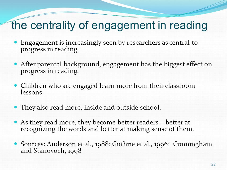 the centrality of engagement in reading Engagement is increasingly seen by researchers as central to progress in reading.
