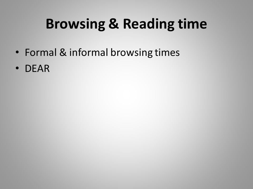 Browsing & Reading time Formal & informal browsing times DEAR