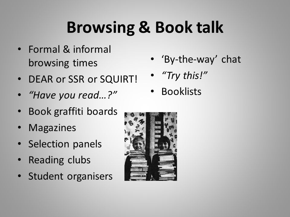 Browsing & Book talk Formal & informal browsing times DEAR or SSR or SQUIRT.