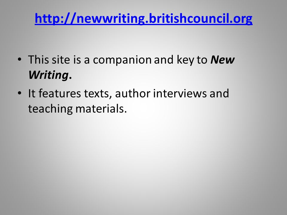 http://newwriting.britishcouncil.org This site is a companion and key to New Writing.