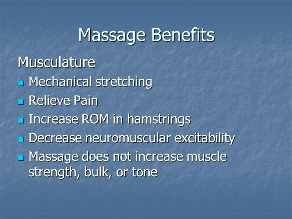 Massage Benefits Skin Increased skin temperature Increased skin temperature Loosens subcutaneous adhesions Loosens subcutaneous adhesions Stretches and breaks down fibrous scar tissue Stretches and breaks down fibrous scar tissue