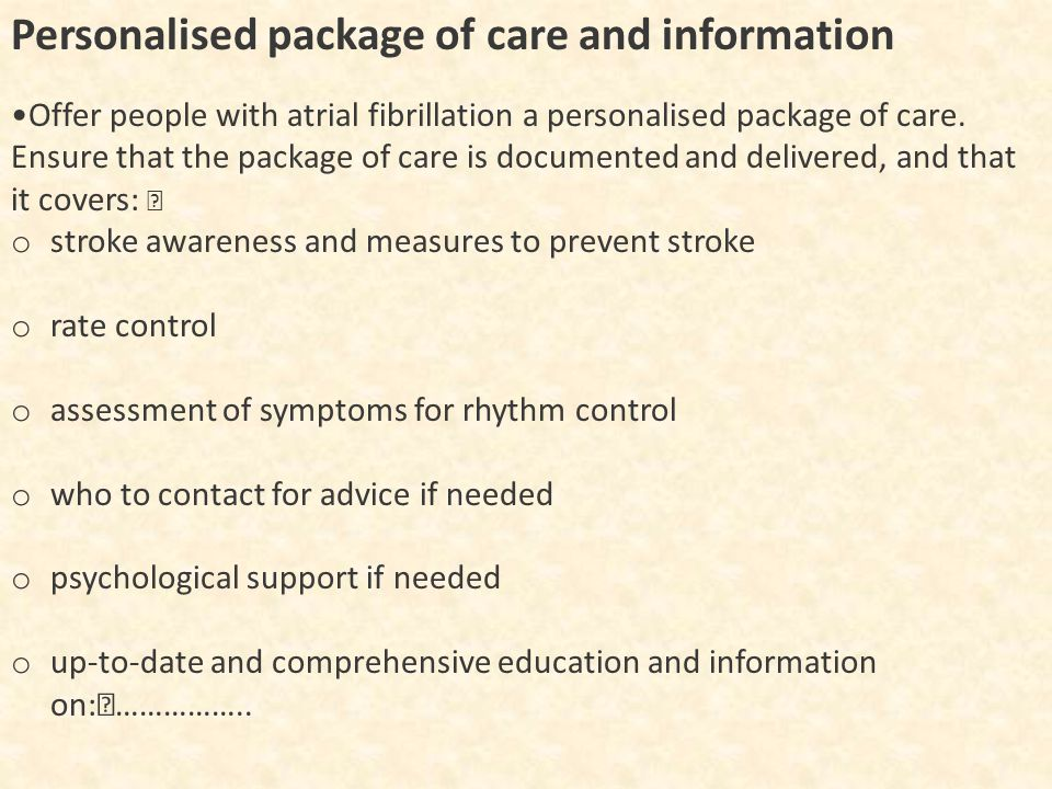 Personalised package of care and information Offer people with atrial fibrillation a personalised package of care.