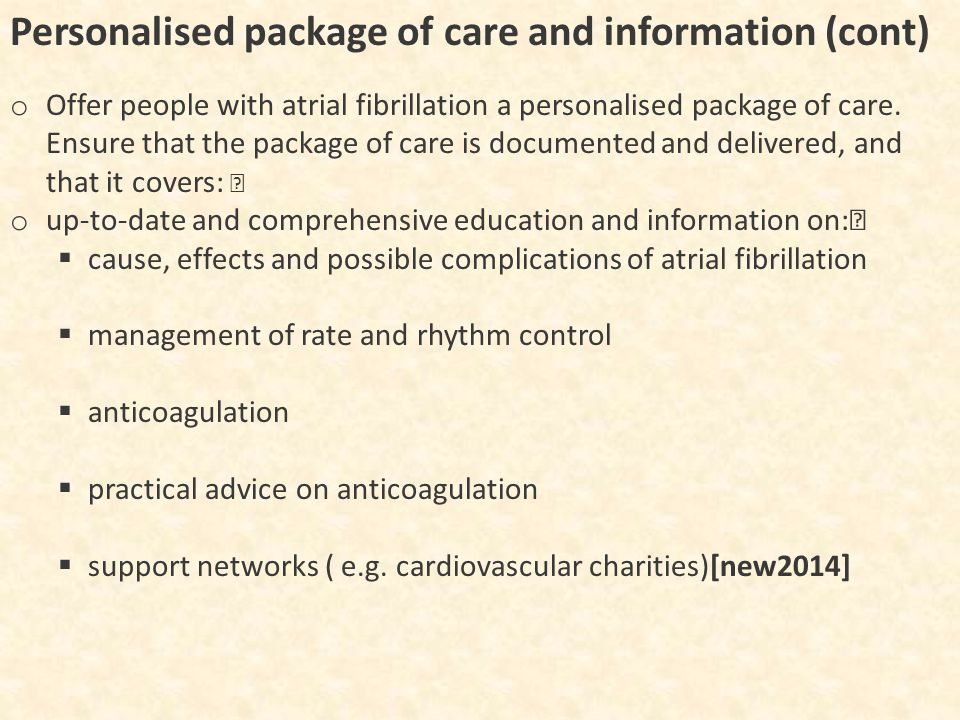 Personalised package of care and information (cont) o Offer people with atrial fibrillation a personalised package of care.