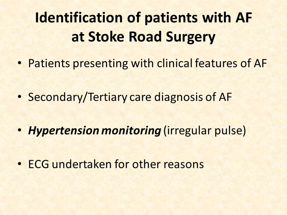 Identification of patients with AF at Stoke Road Surgery Patients presenting with clinical features of AF Secondary/Tertiary care diagnosis of AF Hypertension monitoring (irregular pulse) ECG undertaken for other reasons