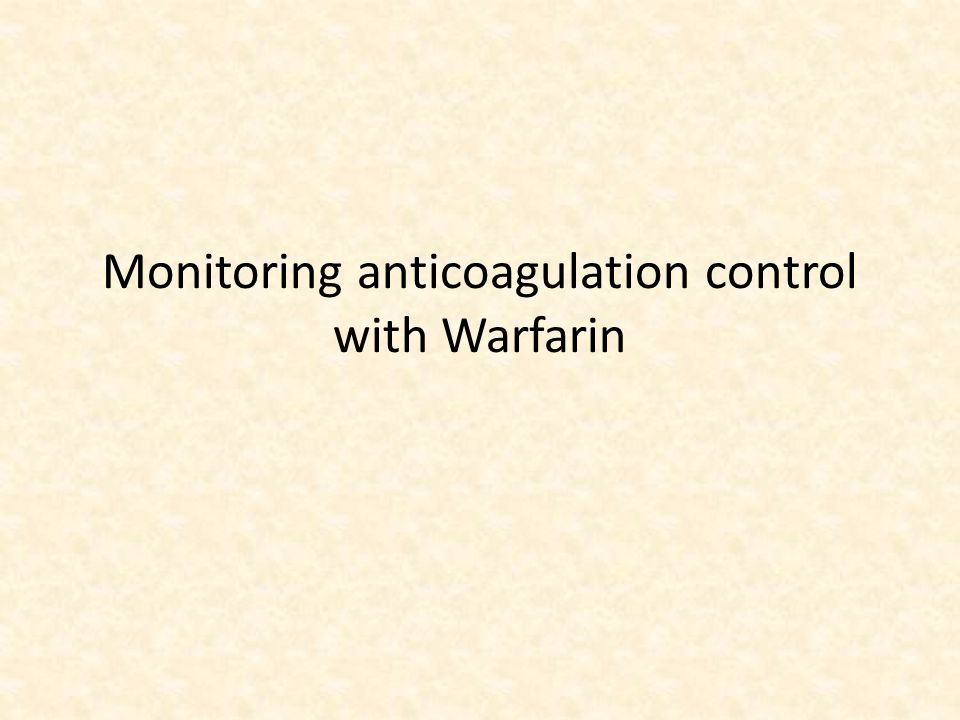 Monitoring anticoagulation control with Warfarin