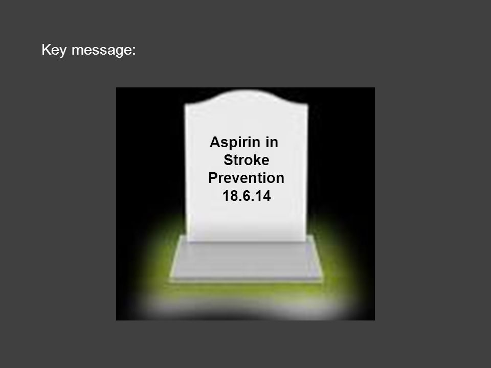 Aspirin in Stroke Prevention 18.6.14 Key message: