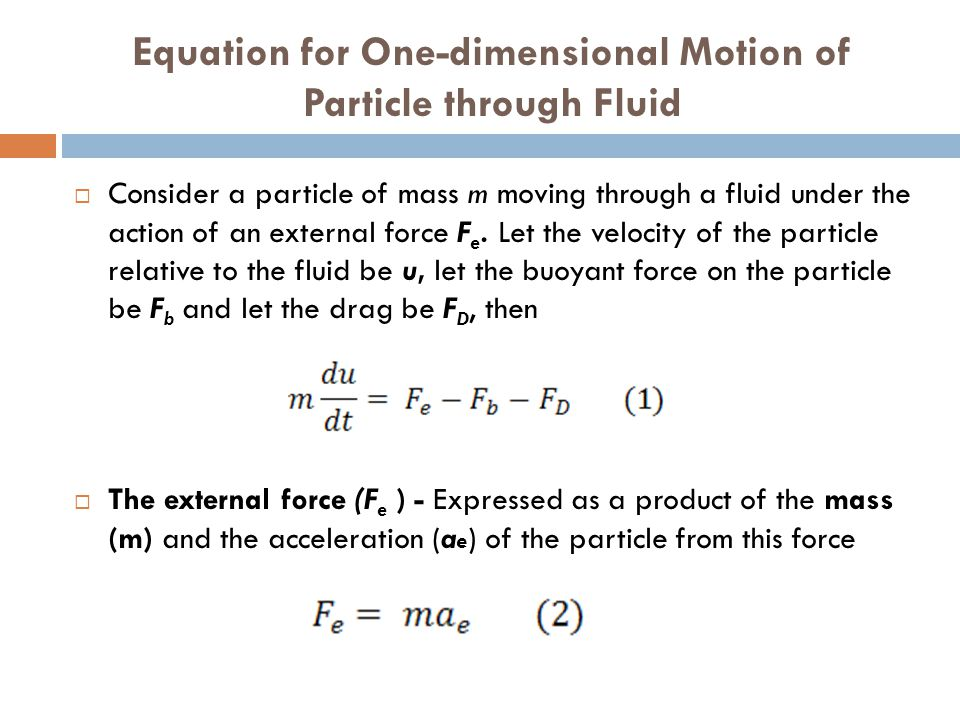 Equation for One-dimensional Motion of Particle through Fluid  Consider a particle of mass m moving through a fluid under the action of an external f