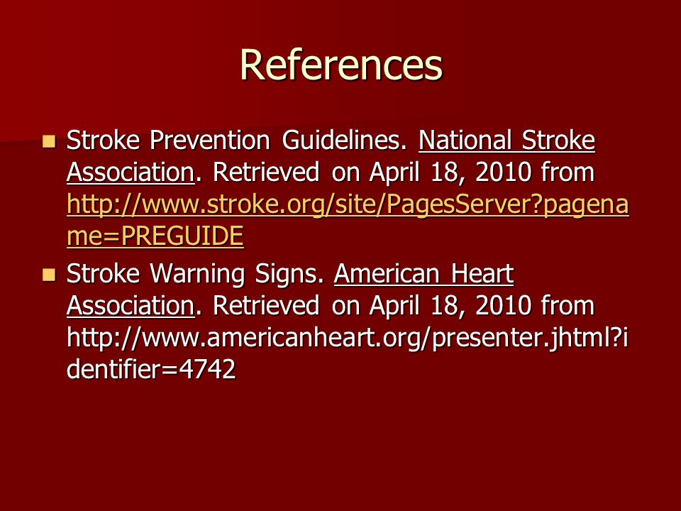 References Miller, J. & Mink, J. (2009). Acute Ischemic Stroke: Not a moment to lose.