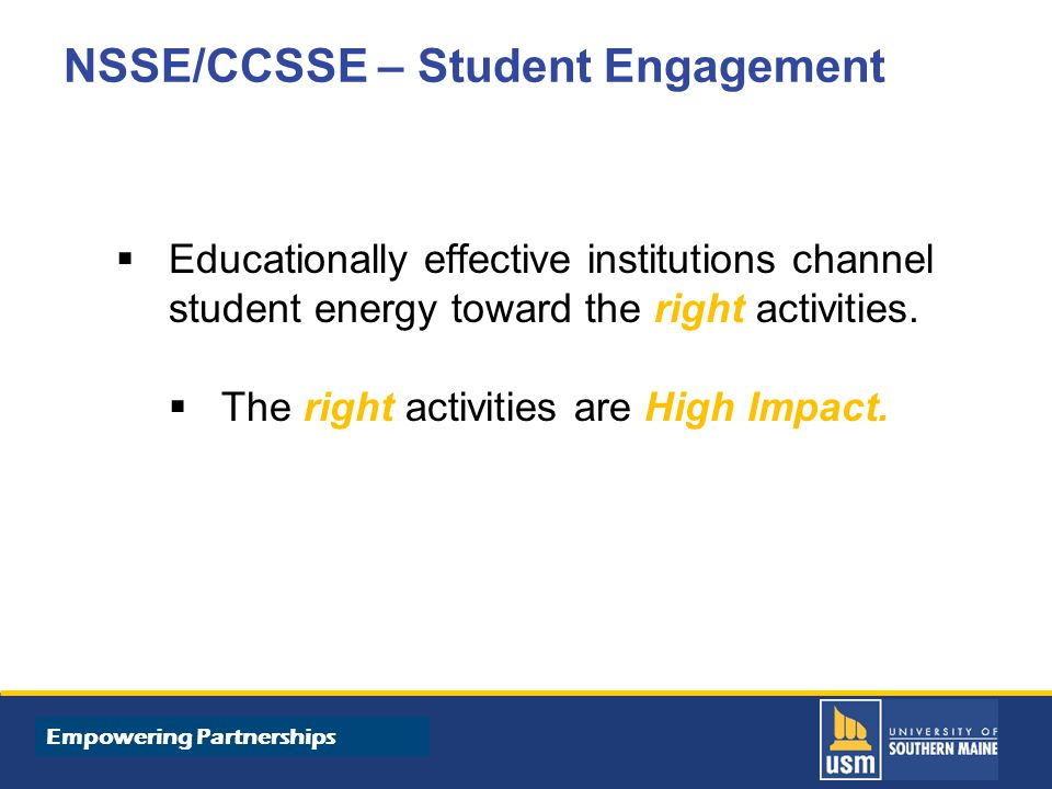 Title of Presentation goes here NSSE/CCSSE – Student Engagement  Educationally effective institutions channel student energy toward the right activities.