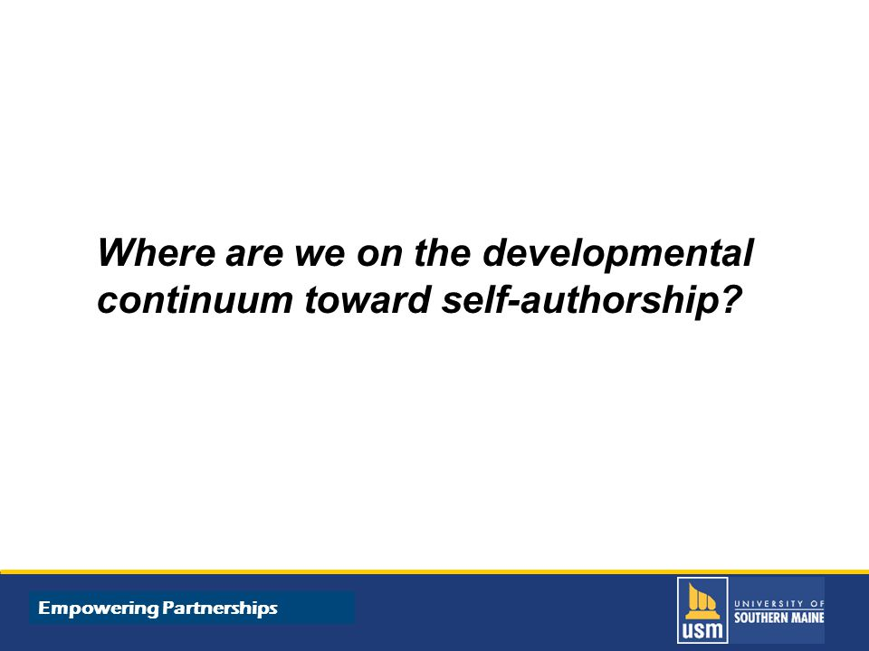 Title of Presentation goes here Where are we on the developmental continuum toward self-authorship.