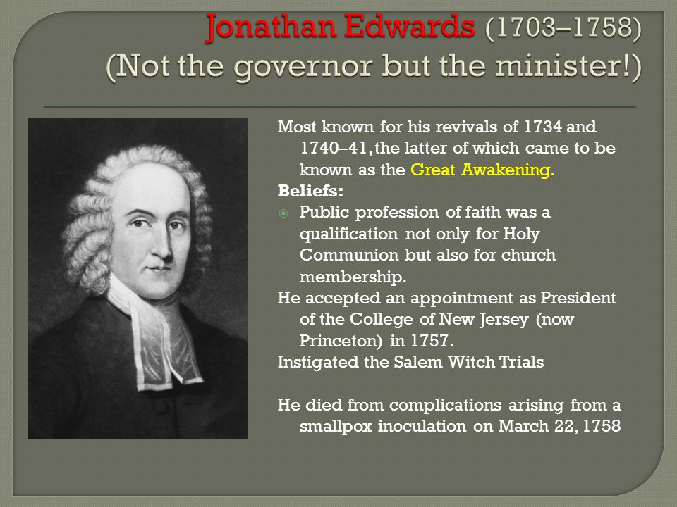 Most known for his revivals of 1734 and 1740–41, the latter of which came to be known as the Great Awakening.