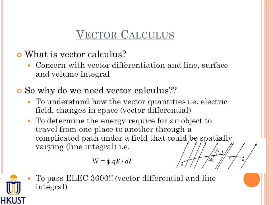 V ECTOR C ALCULUS What is vector calculus.