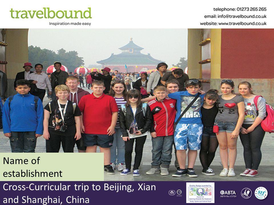 Cross-Curricular trip to Beijing, Xian and Shanghai, China Name of establishment