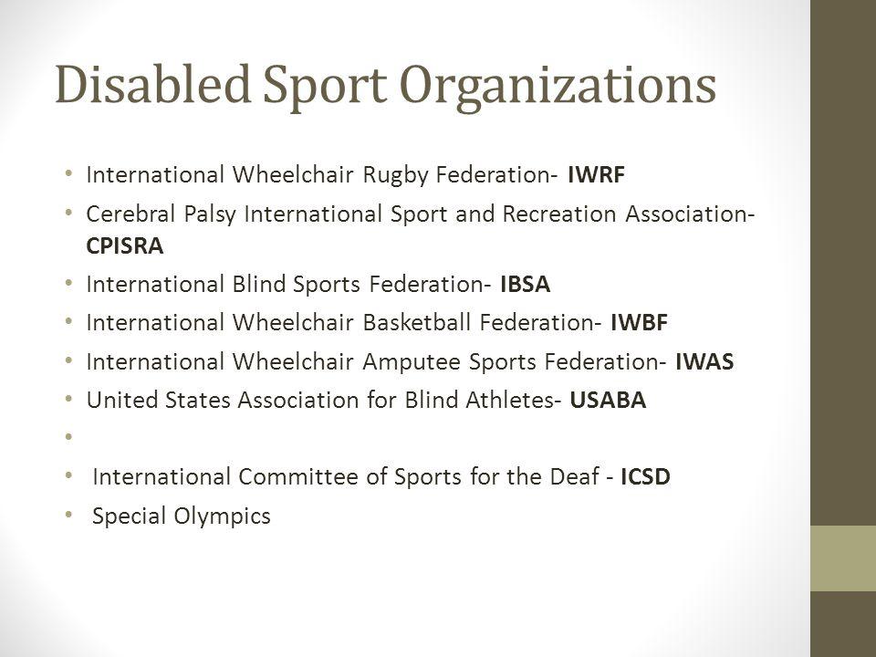 Disabled Sport Organizations International Wheelchair Rugby Federation- IWRF Cerebral Palsy International Sport and Recreation Association- CPISRA Int