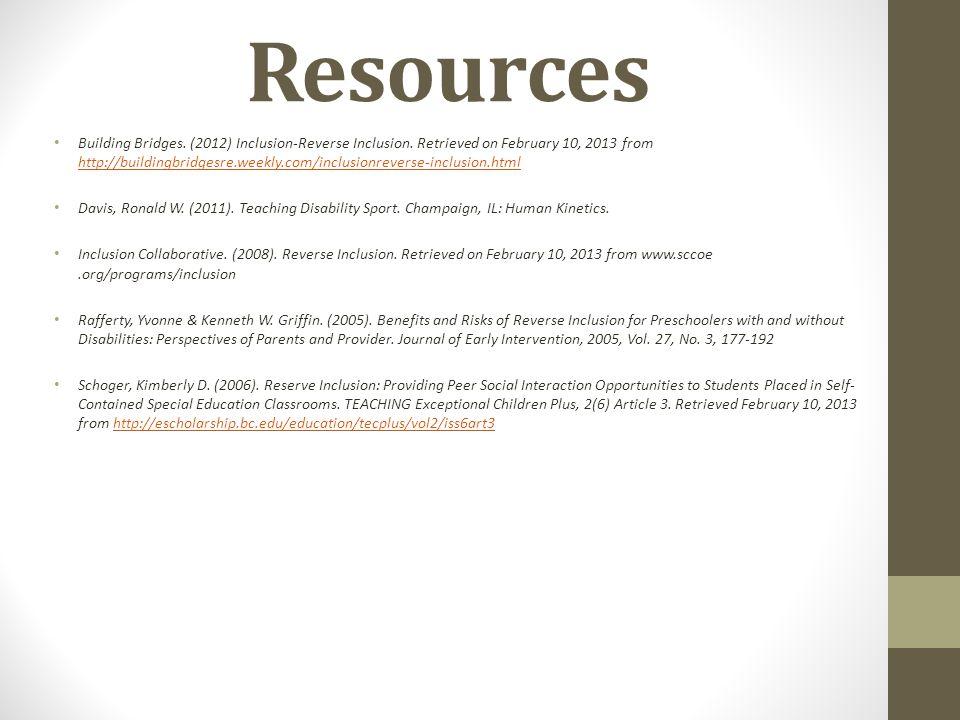 Resources Building Bridges. (2012) Inclusion-Reverse Inclusion. Retrieved on February 10, 2013 from http://buildingbridgesre.weekly.com/inclusionrever