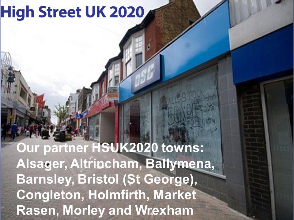 Our partner HSUK2020 towns: Alsager, Altrincham, Ballymena, Barnsley, Bristol (St George), Congleton, Holmfirth, Market Rasen, Morley and Wrexham
