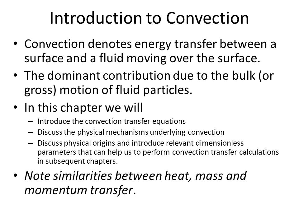 Introduction to Convection Convection denotes energy transfer between a surface and a fluid moving over the surface. The dominant contribution due to