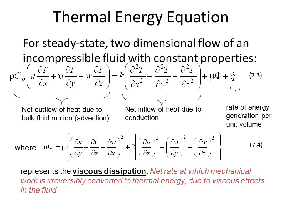 Thermal Energy Equation For steady-state, two dimensional flow of an incompressible fluid with constant properties: where Net outflow of heat due to b