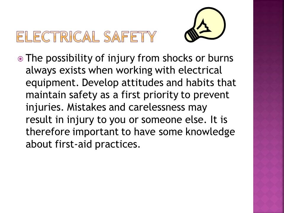  The possibility of injury from shocks or burns always exists when working with electrical equipment. Develop attitudes and habits that maintain safe