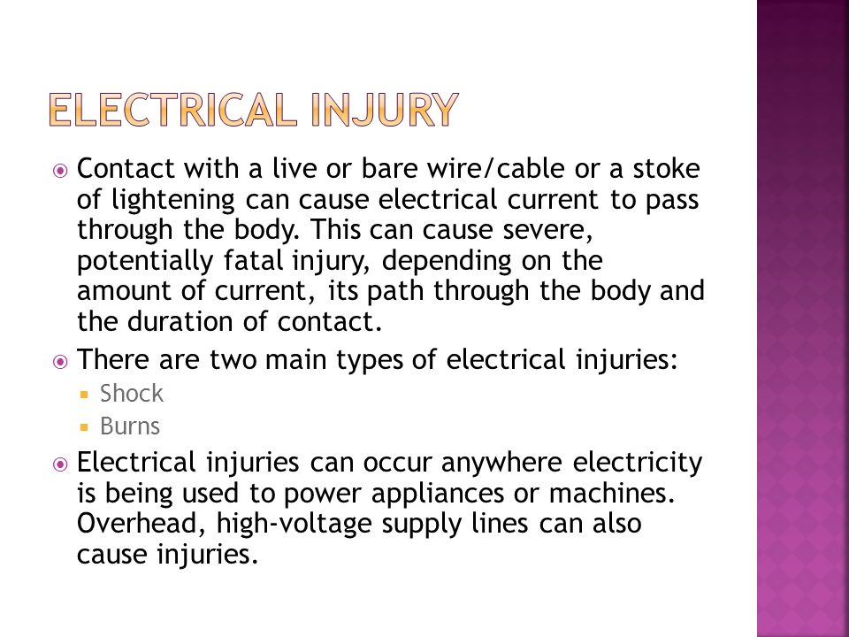 Contact with a live or bare wire/cable or a stoke of lightening can cause electrical current to pass through the body. This can cause severe, potent