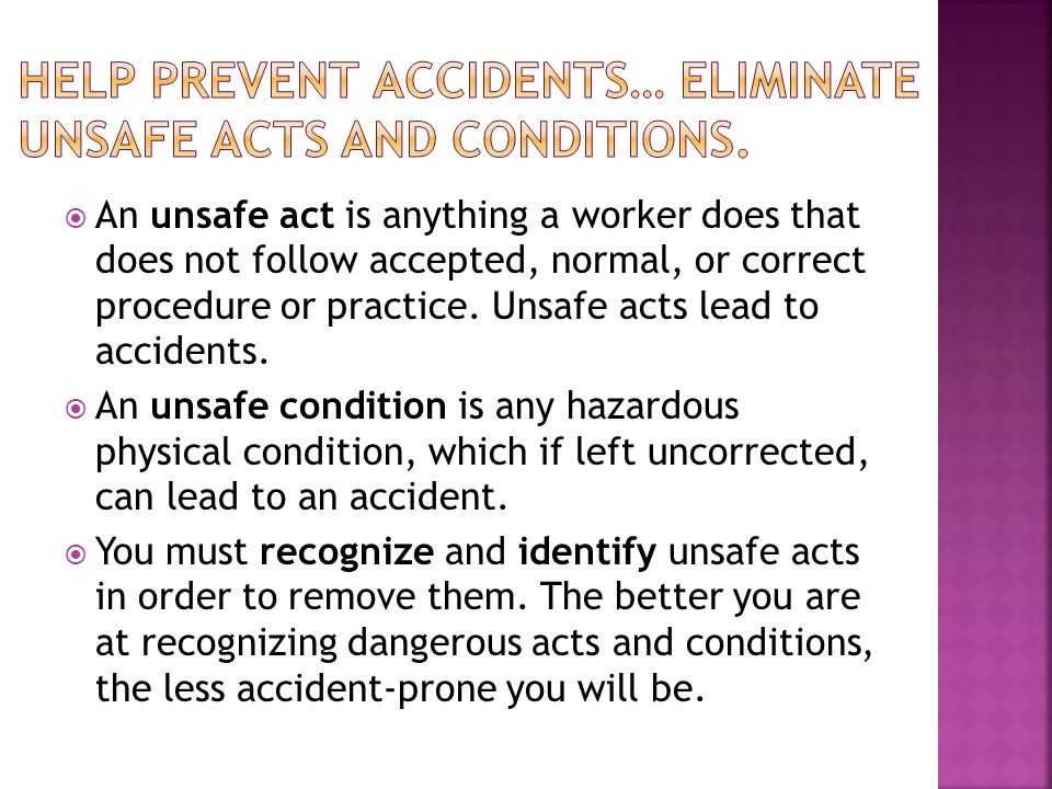  An unsafe act is anything a worker does that does not follow accepted, normal, or correct procedure or practice.