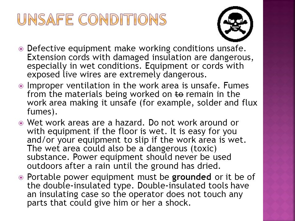  Defective equipment make working conditions unsafe.