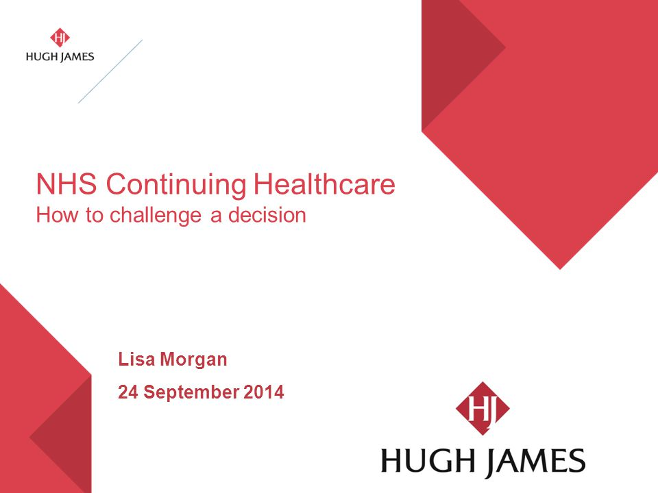 NHS Continuing Healthcare How to challenge a decision Lisa Morgan 24 September 2014