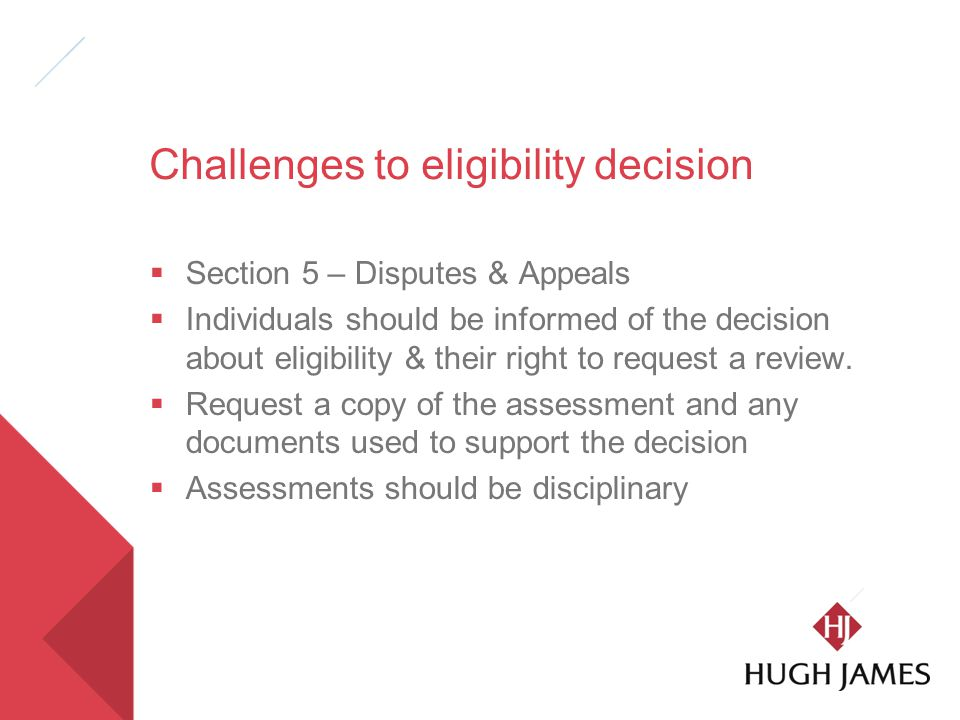 Challenges to eligibility decision  Section 5 – Disputes & Appeals  Individuals should be informed of the decision about eligibility & their right to request a review.