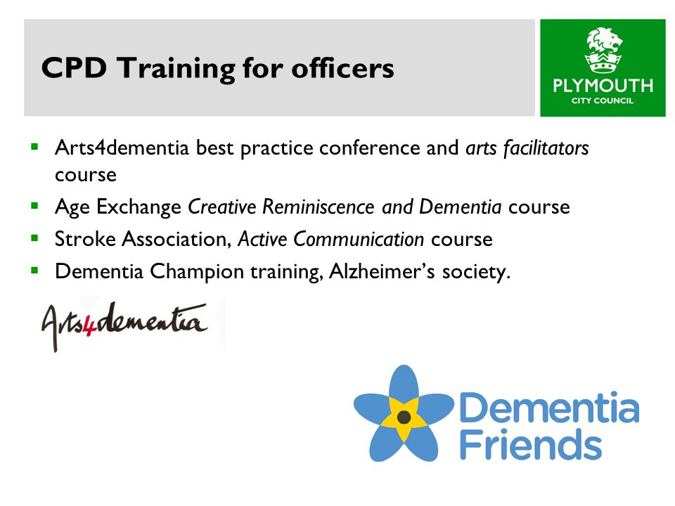 CPD Training for officers  Arts4dementia best practice conference and arts facilitators course  Age Exchange Creative Reminiscence and Dementia cour
