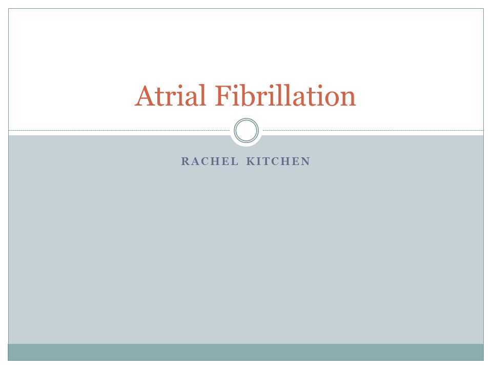 RACHEL KITCHEN Atrial Fibrillation