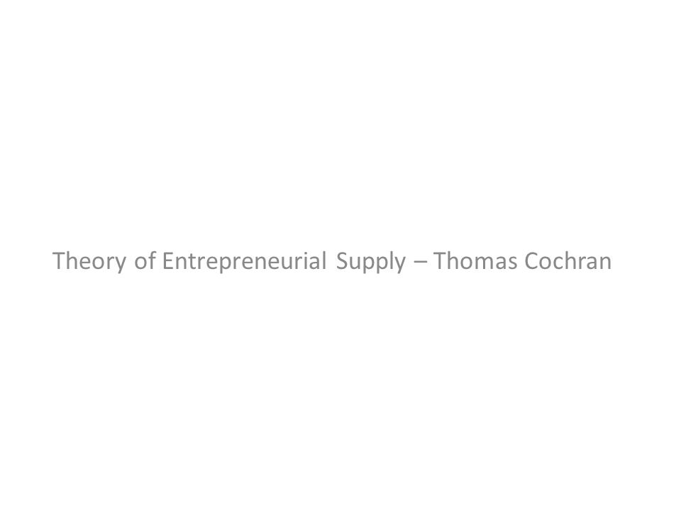 Theory of Entrepreneurial Supply – Thomas Cochran