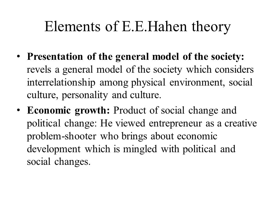 Elements of E.E.Hahen theory Presentation of the general model of the society: revels a general model of the society which considers interrelationship