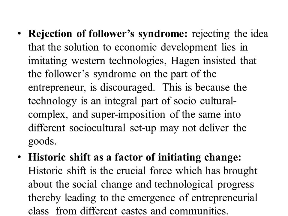 Rejection of follower's syndrome: rejecting the idea that the solution to economic development lies in imitating western technologies, Hagen insisted