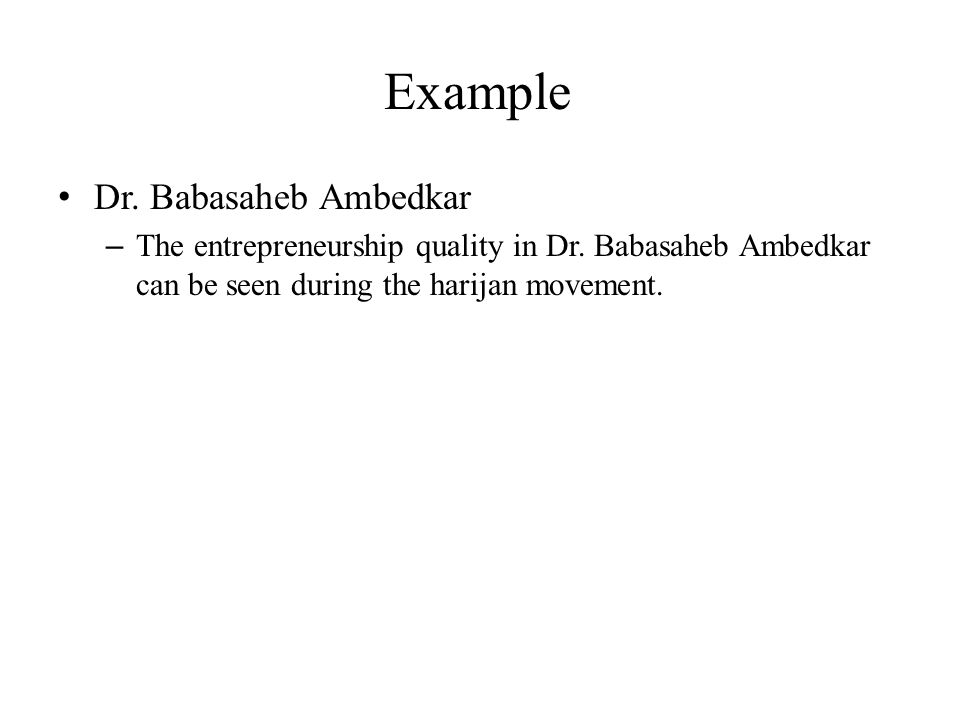 Example Dr. Babasaheb Ambedkar – The entrepreneurship quality in Dr. Babasaheb Ambedkar can be seen during the harijan movement.