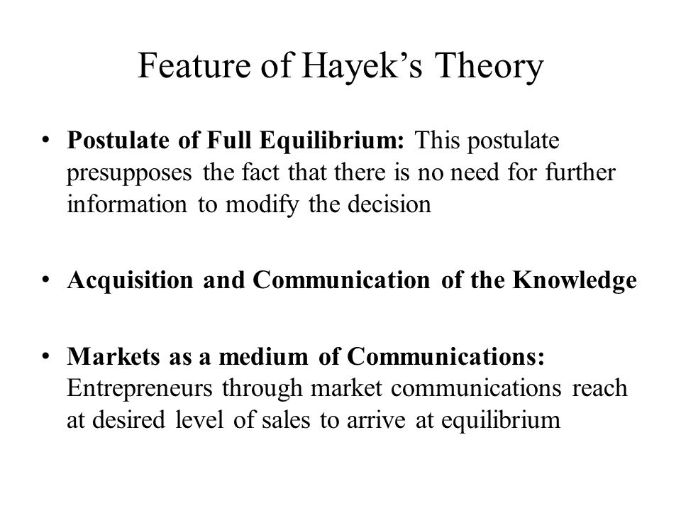 Feature of Hayek's Theory Postulate of Full Equilibrium: This postulate presupposes the fact that there is no need for further information to modify t