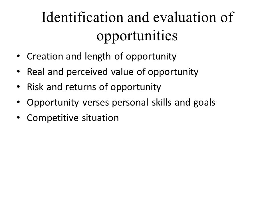 Identification and evaluation of opportunities Creation and length of opportunity Real and perceived value of opportunity Risk and returns of opportun
