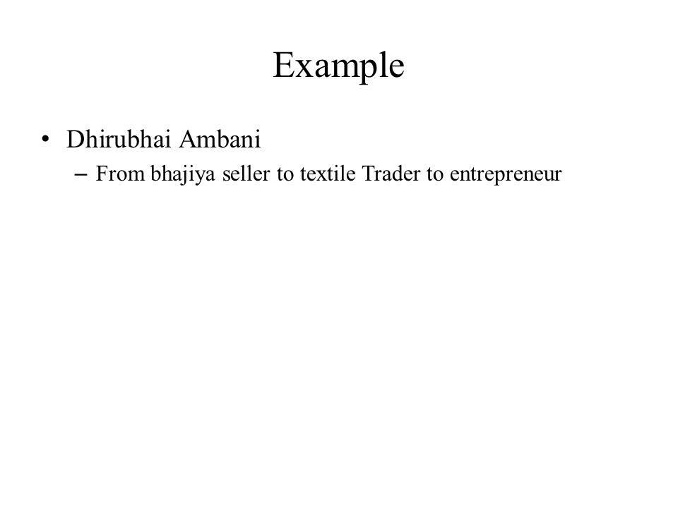 Example Dhirubhai Ambani – From bhajiya seller to textile Trader to entrepreneur