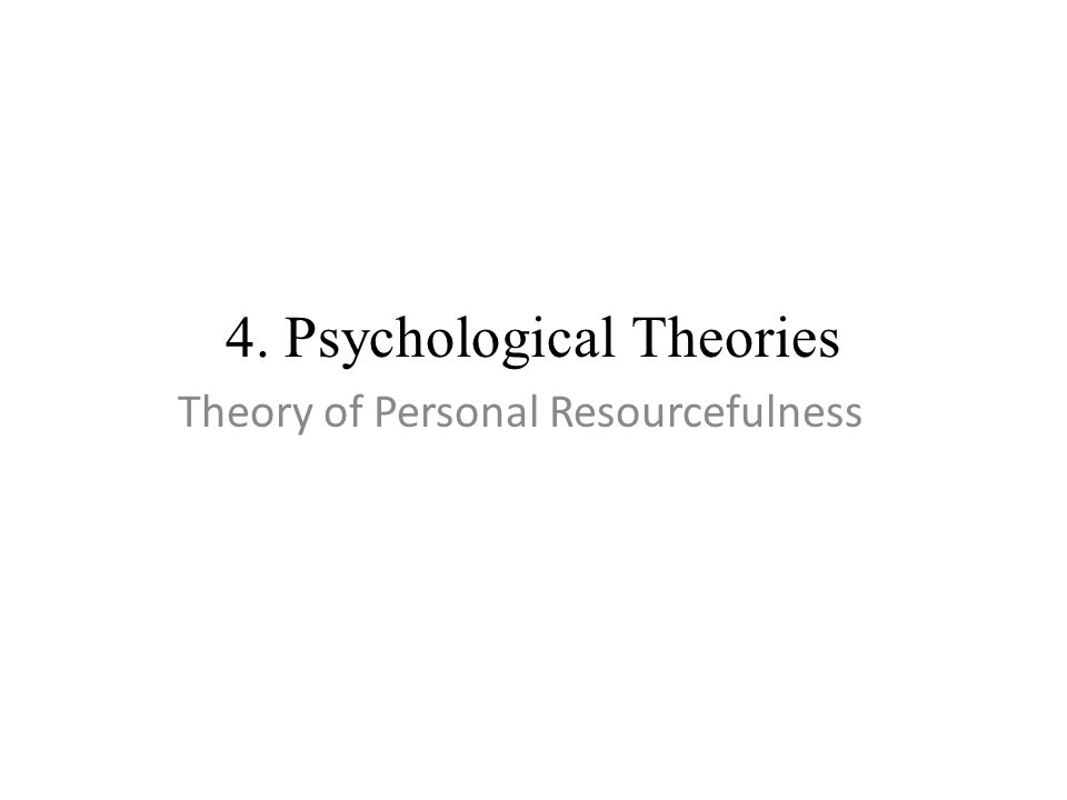 4. Psychological Theories Theory of Personal Resourcefulness