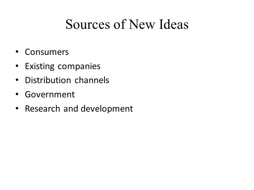 Sources of New Ideas Consumers Existing companies Distribution channels Government Research and development