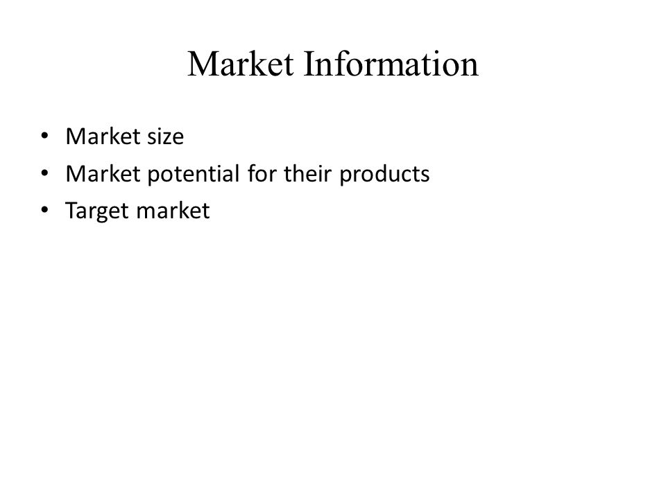 Market Information Market size Market potential for their products Target market