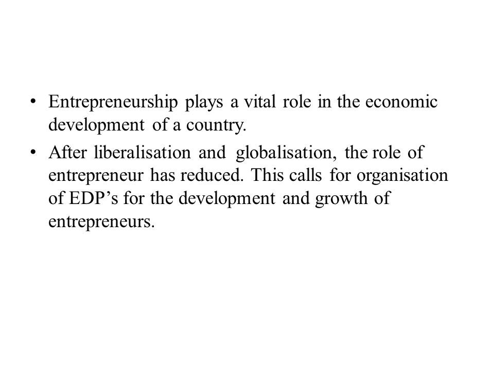 Entrepreneurship plays a vital role in the economic development of a country. After liberalisation and globalisation, the role of entrepreneur has red