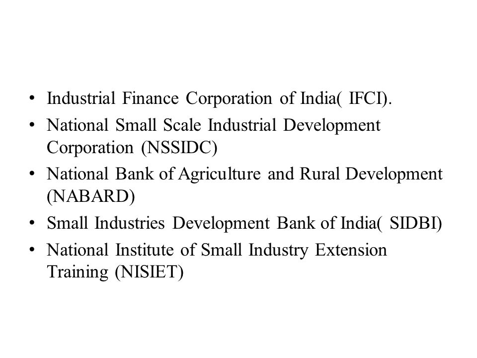 Industrial Finance Corporation of India( IFCI). National Small Scale Industrial Development Corporation (NSSIDC) National Bank of Agriculture and Rura
