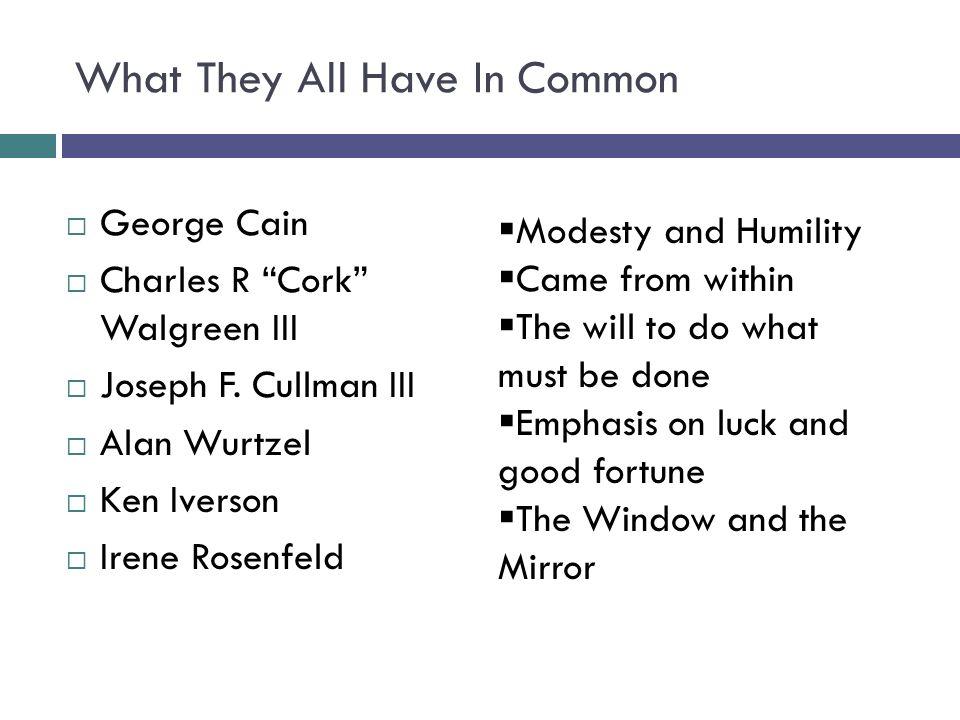 "What They All Have In Common  George Cain  Charles R ""Cork"" Walgreen III  Joseph F. Cullman III  Alan Wurtzel  Ken Iverson  Irene Rosenfeld  Mo"