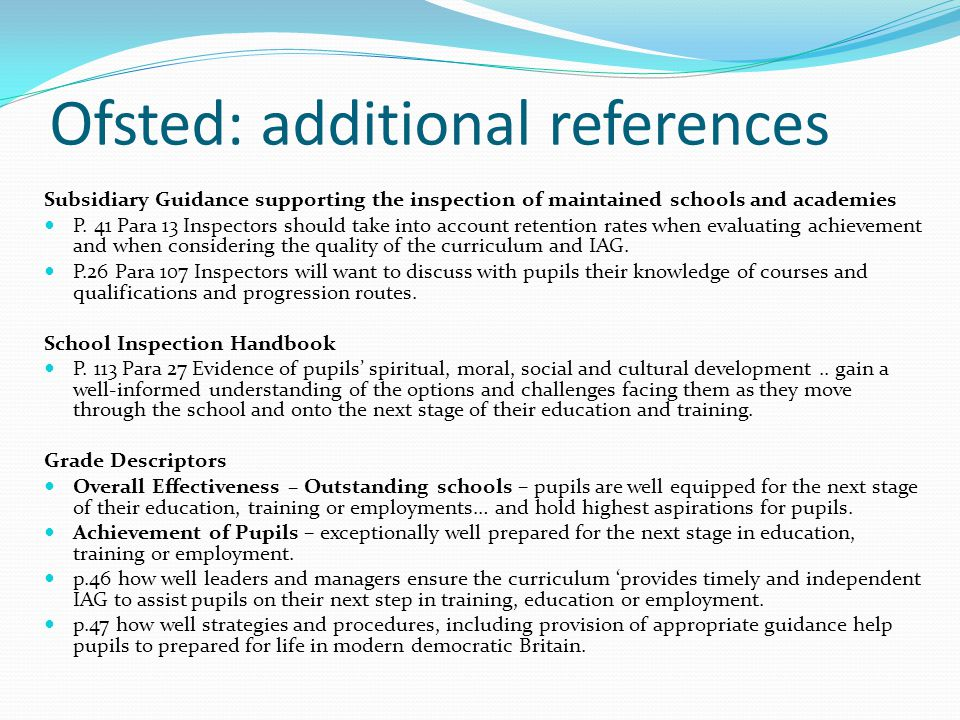 Ofsted: additional references Subsidiary Guidance supporting the inspection of maintained schools and academies P. 41 Para 13 Inspectors should take i