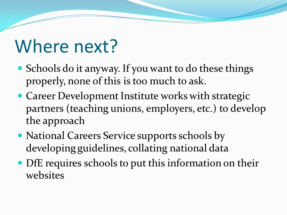 Where next? Schools do it anyway. If you want to do these things properly, none of this is too much to ask. Career Development Institute works with st