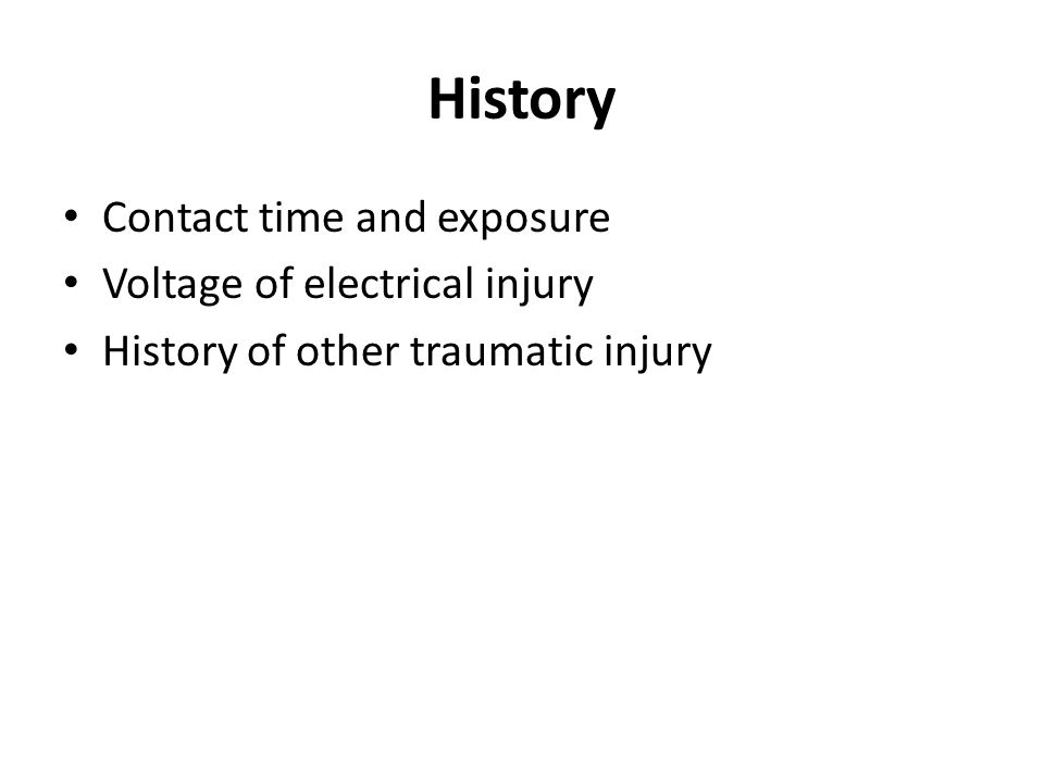 History Contact time and exposure Voltage of electrical injury History of other traumatic injury