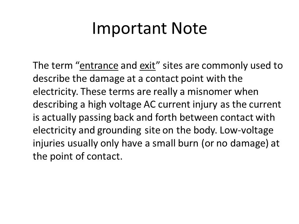 """Important Note The term """"entrance and exit"""" sites are commonly used to describe the damage at a contact point with the electricity. These terms are re"""
